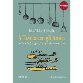 A Tavola con gli amici - Leda Vigliardi Paravia - Cinquesensi Editore