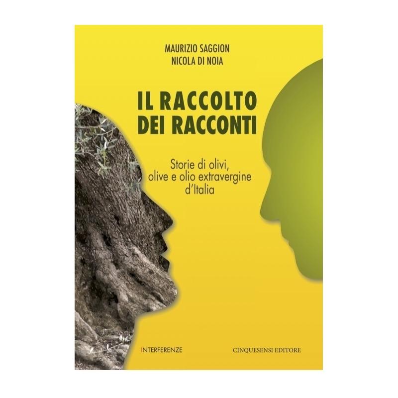 Il Raccolto dei Racconti. Storie di olivi, olive e olio extravergine d'Italia - Cinquesensi Editore